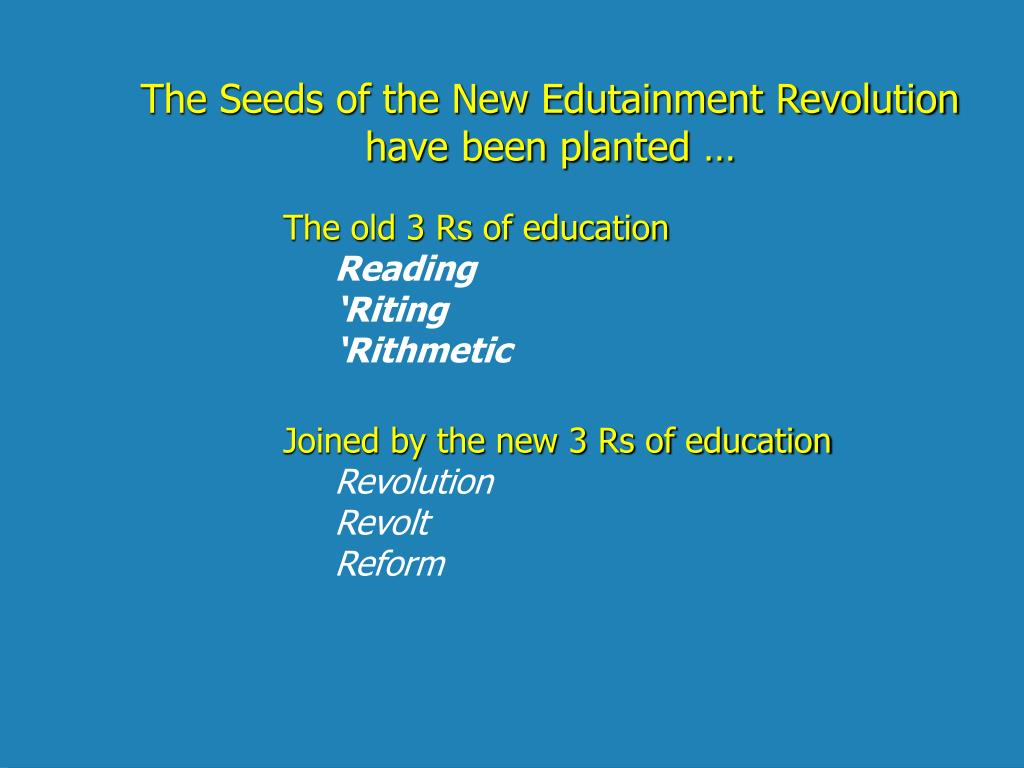 The Seeds of the New Edutainment Revolution have been planted …