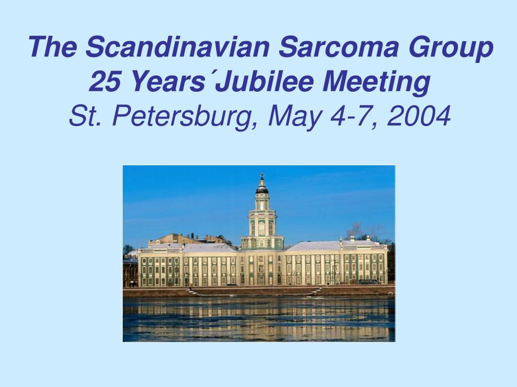 The Scandinavian Sarcoma Group 25 Years´Jubilee Meeting