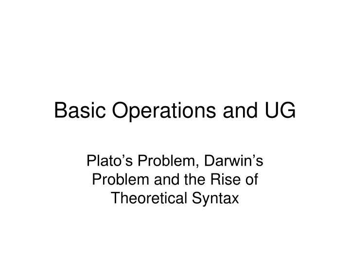 Basic operations and ug