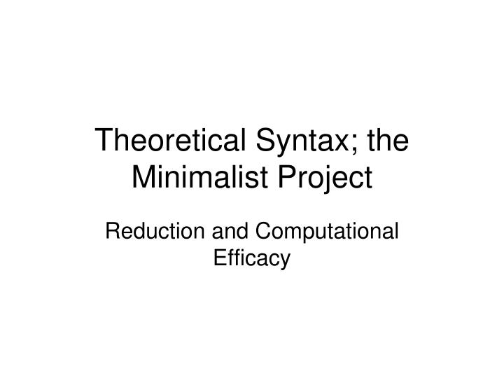 Theoretical syntax the minimalist project