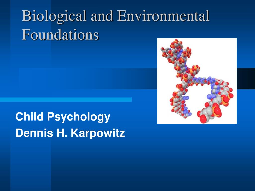 biological and environmental foundation Psychological, social, and biological foundations of behavior what will the psychological sensing the environment 6b making sense of the environment.