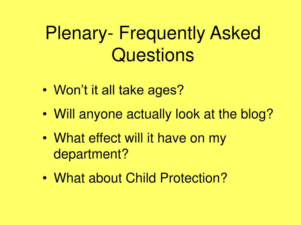 Plenary- Frequently Asked Questions
