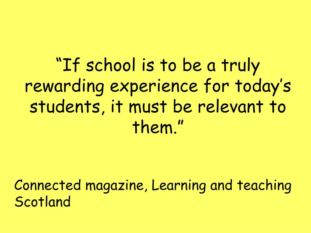"""""""If school is to be a truly rewarding experience for today's students, it must be relevant to them."""""""