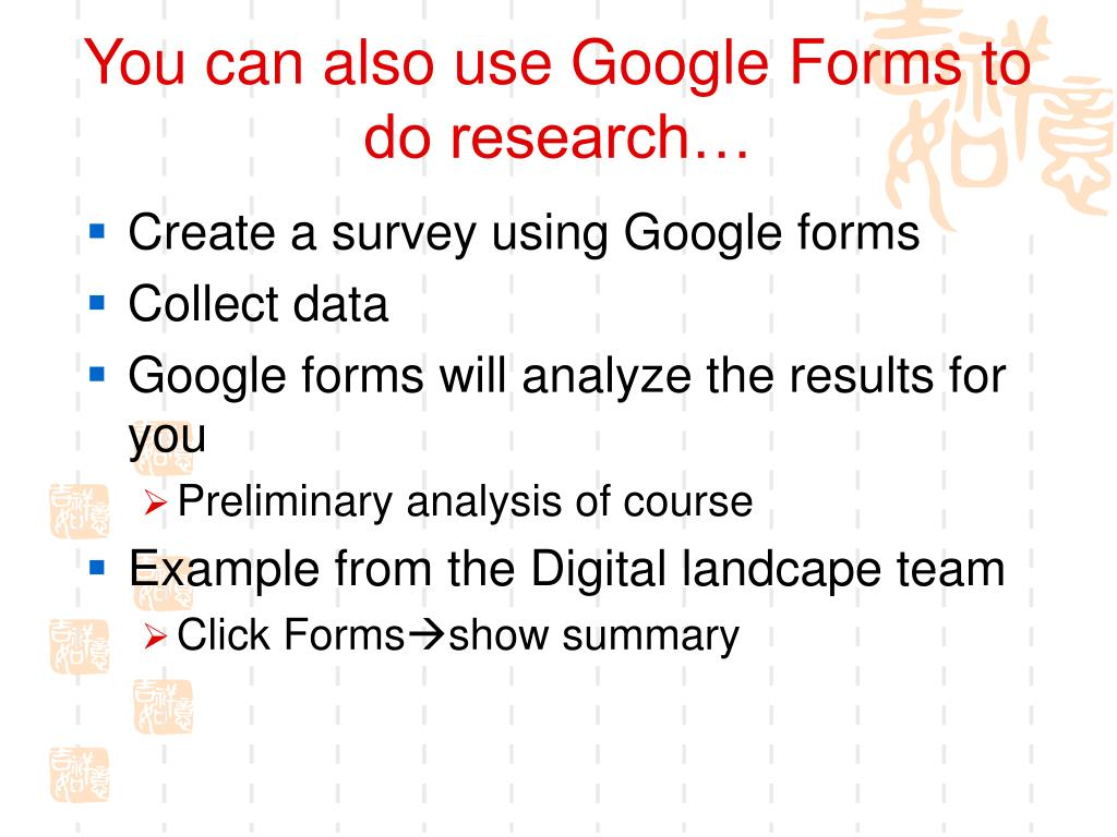 You can also use Google Forms to do research…