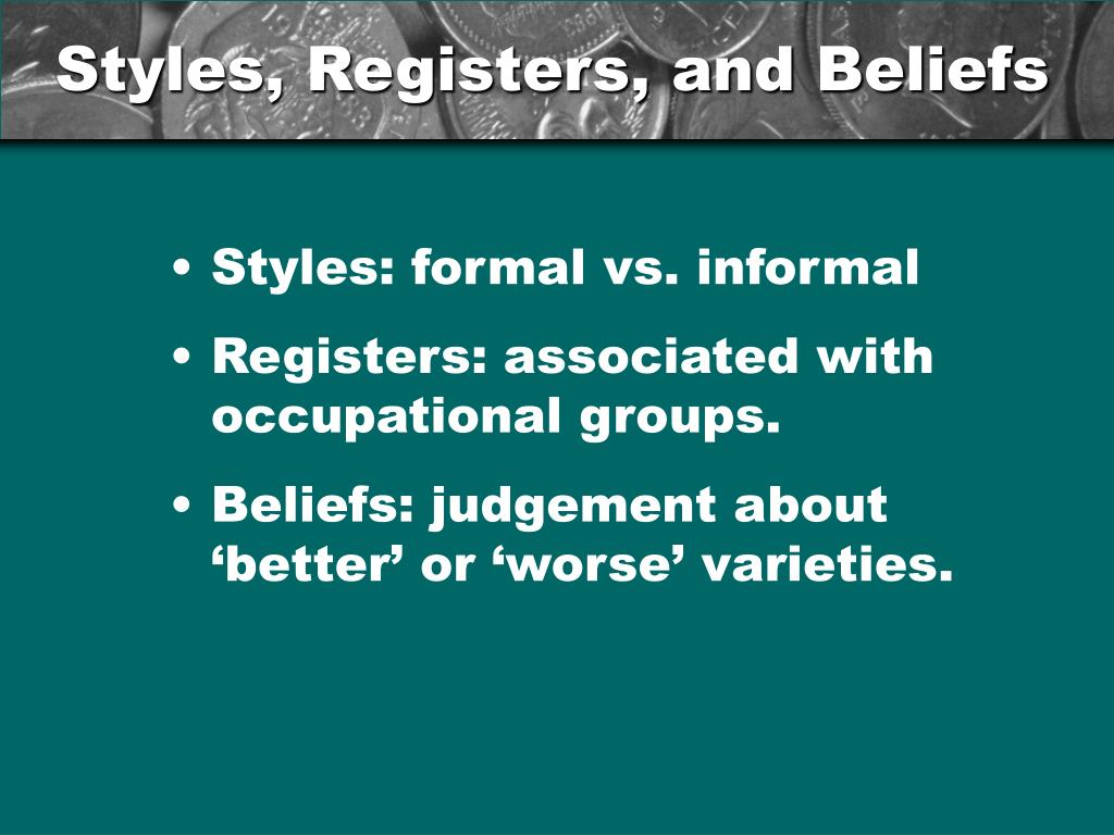 Styles, Registers, and Beliefs