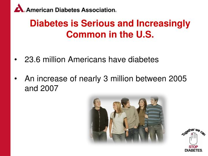 Diabetes is serious and increasingly common in the u s