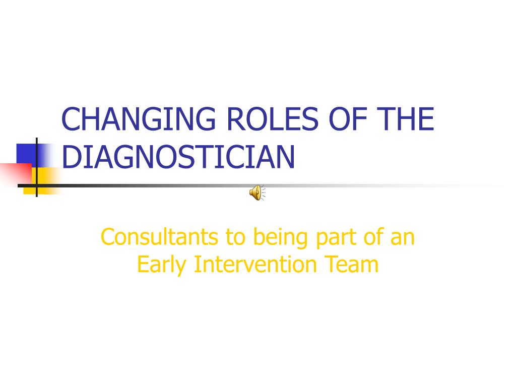 CHANGING ROLES OF THE DIAGNOSTICIAN
