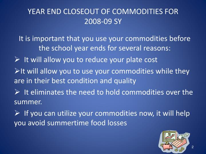 Year end closeout of commodities for 2008 09 sy