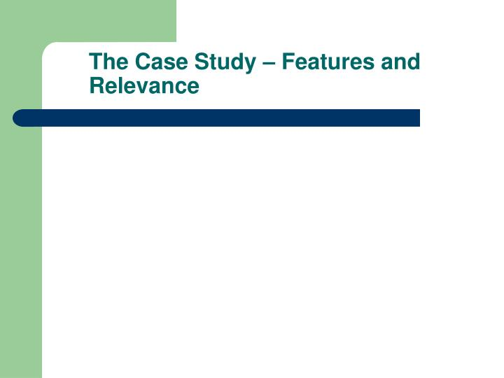 The case study features and relevance