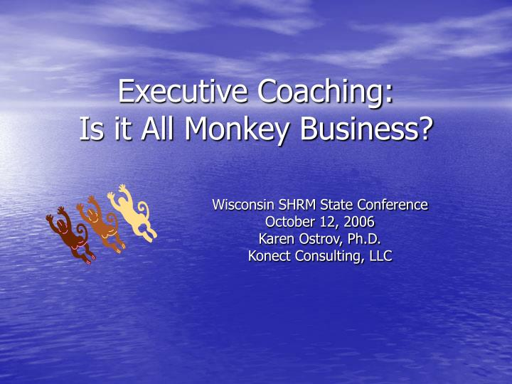 Executive coaching is it all monkey business