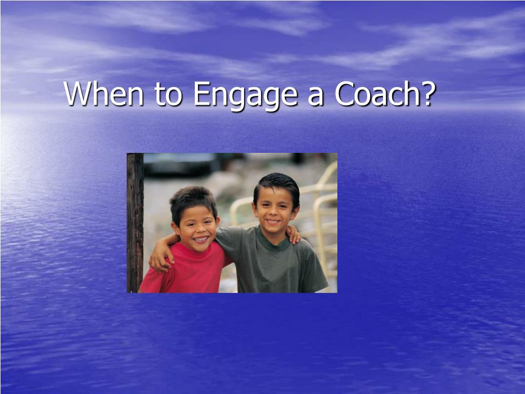 When to Engage a Coach?