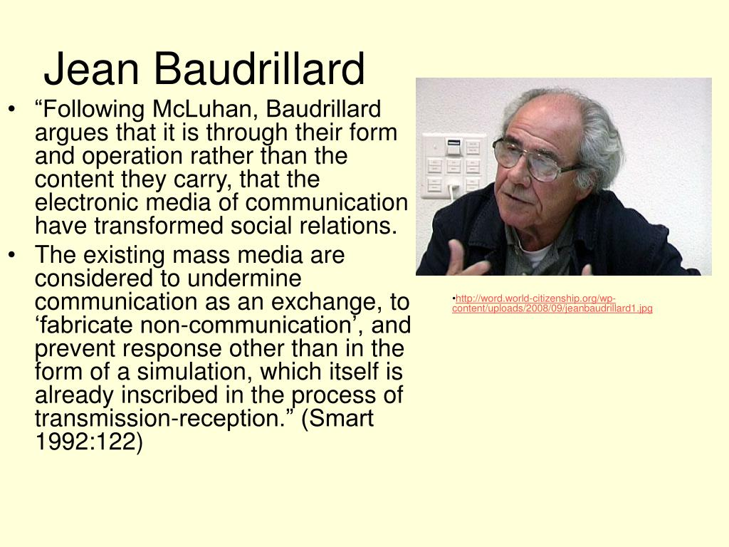 """""""Following McLuhan, Baudrillard argues that it is through their form and operation rather than the content they carry, that the electronic media of communication have transformed social relations."""
