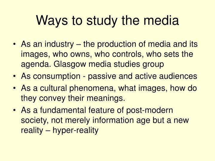 Ways to study the media