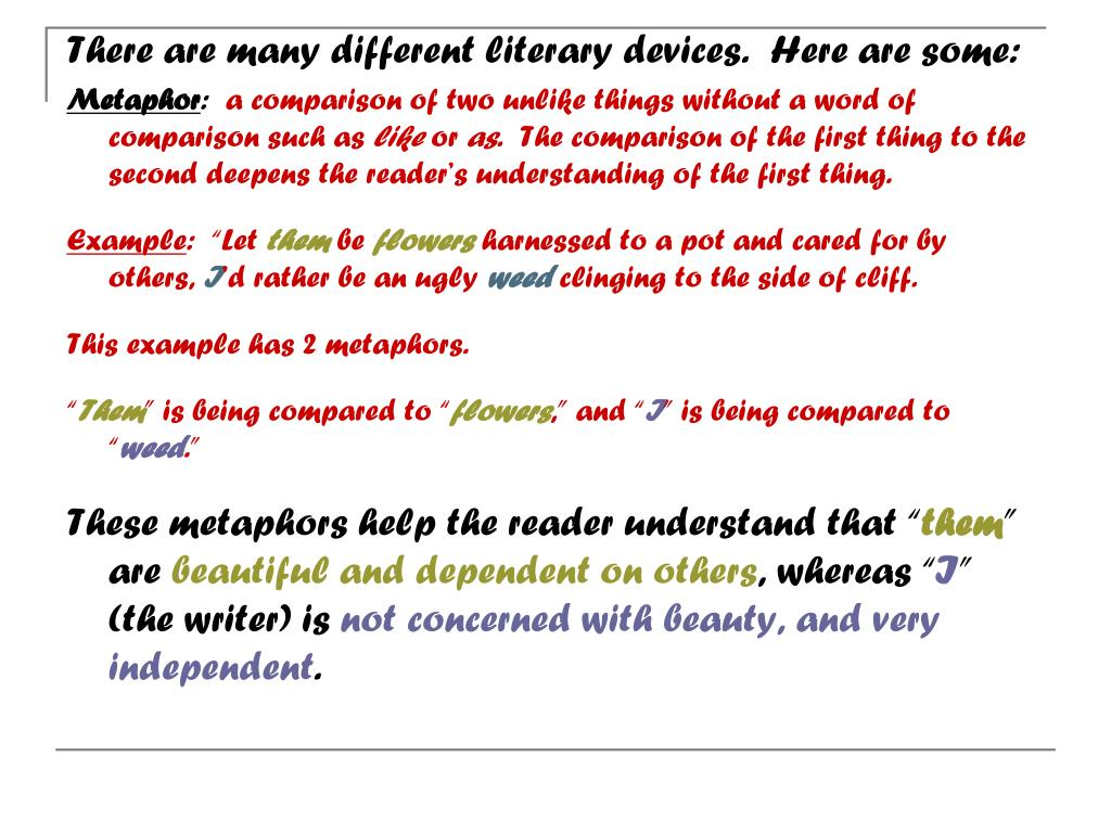 There are many different literary devices.  Here are some: