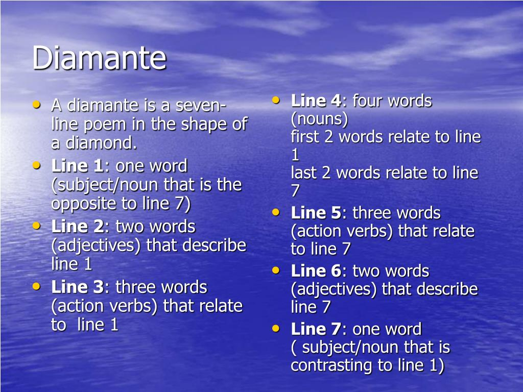 A diamante is a seven-line poem in the shape of a diamond.