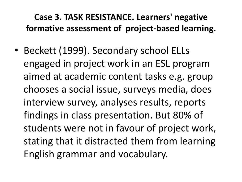Case 3. TASK RESISTANCE. Learners' negative formative assessment of  project-based learning.