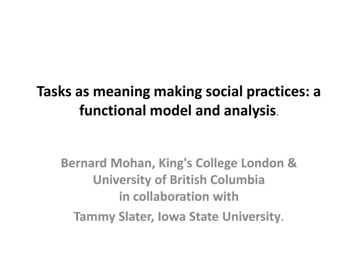 Tasks as meaning making social practices a functional model and analysis