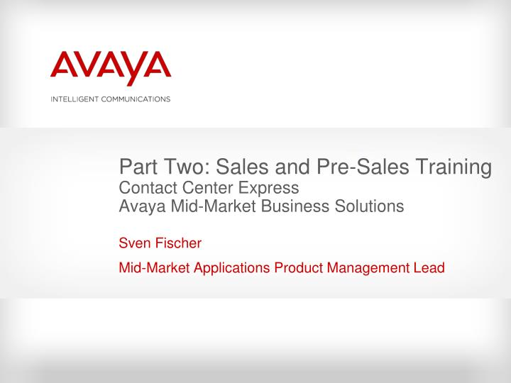 part two sales and pre sales training contact center express avaya mid market business solutions n.