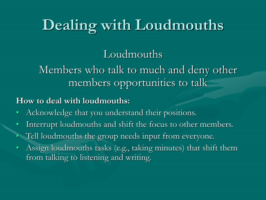 Dealing with Loudmouths