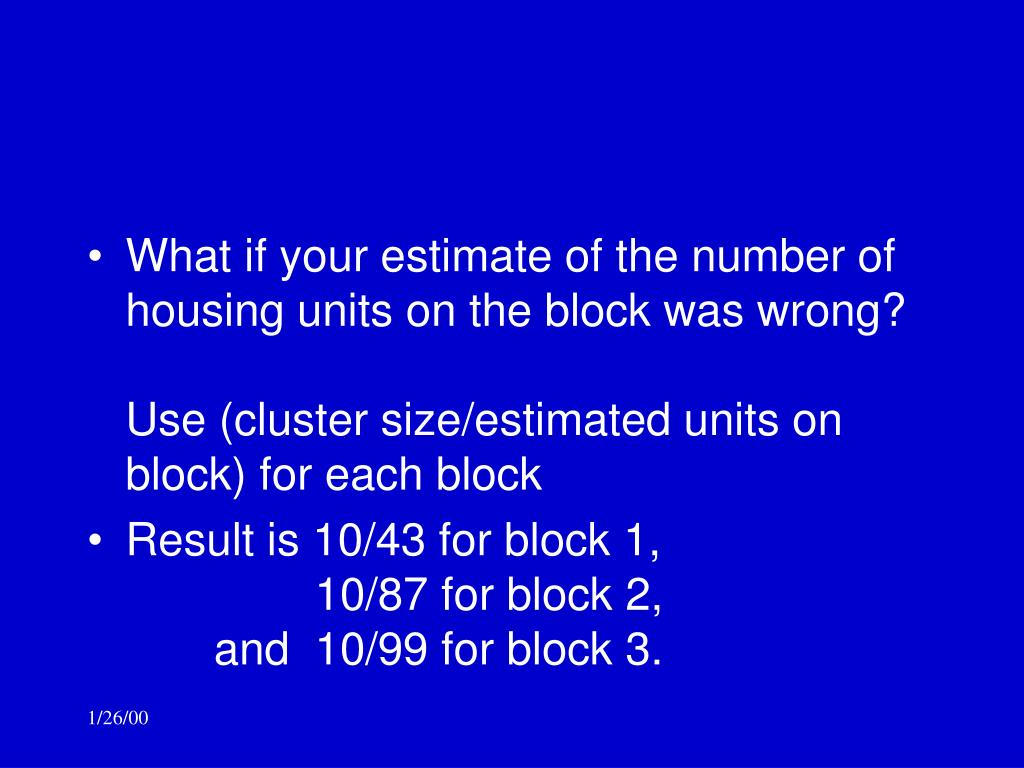 What if your estimate of the number of housing units on the block was wrong?