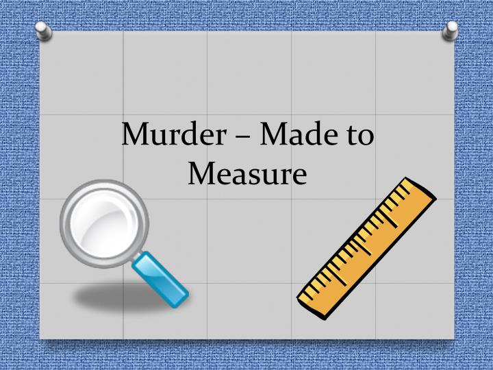 Murder made to measure