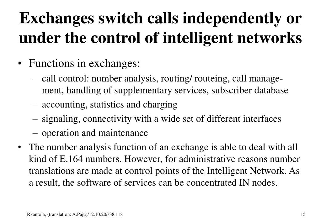Exchanges switch calls independently or under the control of intelligent networks