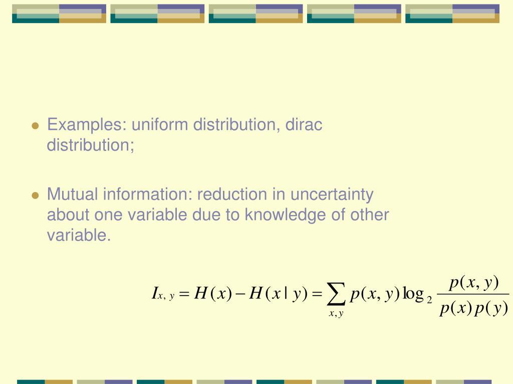 Examples: uniform distribution, dirac distribution;