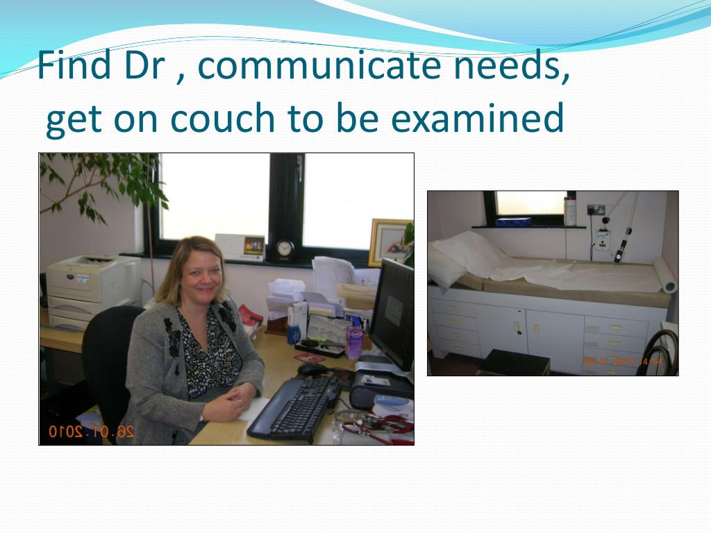 Find Dr , communicate needs,