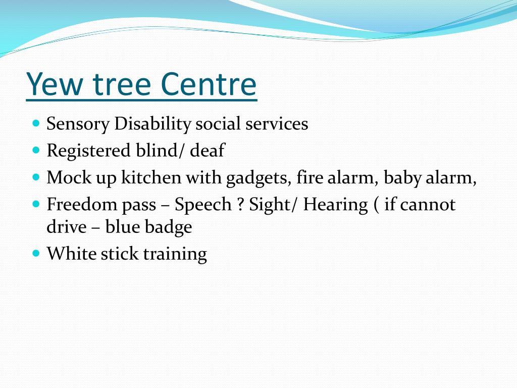 Yew tree Centre