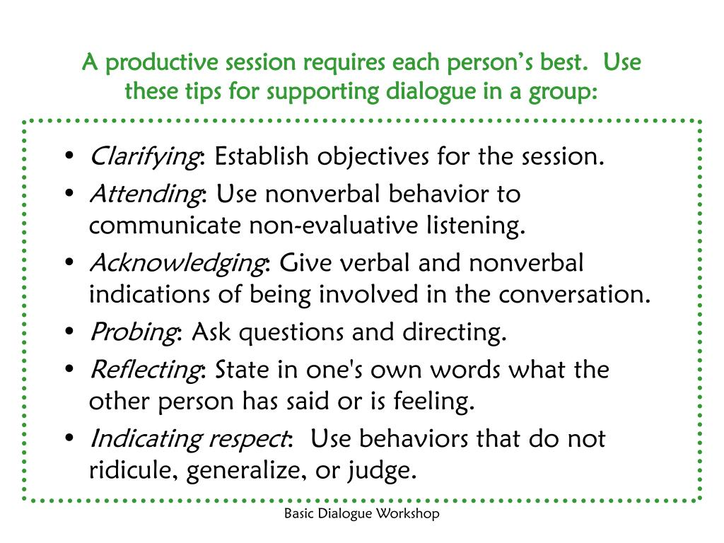 A productive session requires each person's best.  Use these tips for supporting dialogue in a group: