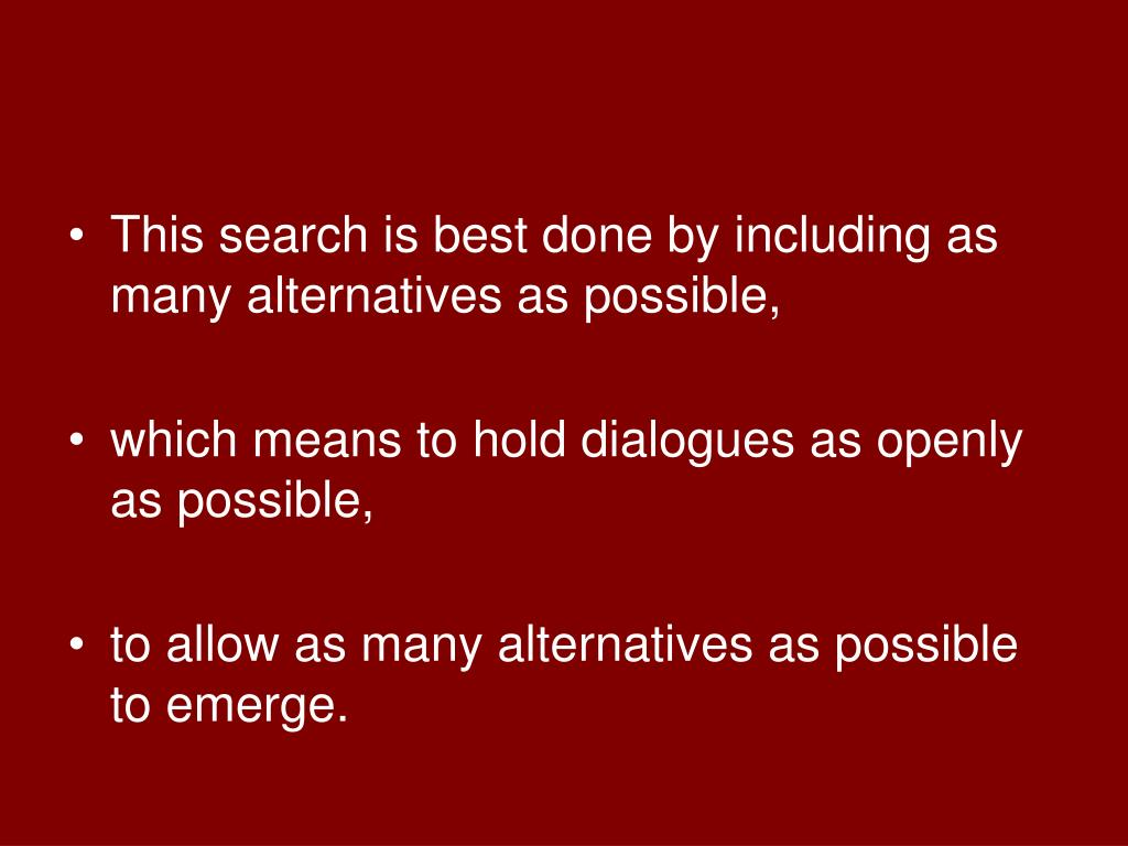 This search is best done by including as many alternatives as possible,