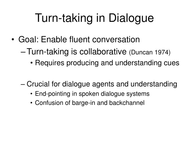 Turn taking in dialogue