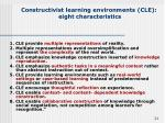 constructivist learning environments cle eight characteristics