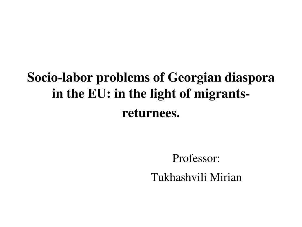 socio labor problems of georgian diaspora in the eu in the light of migrants returnees
