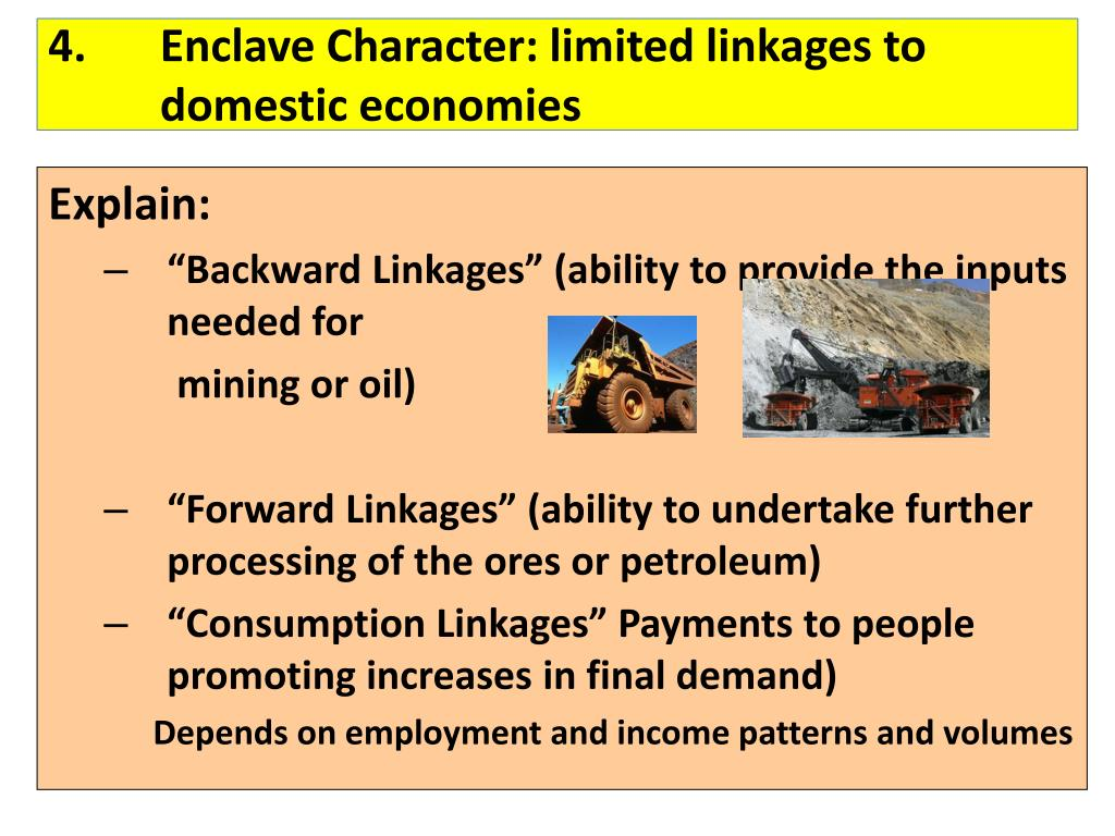 4.	Enclave Character: limited linkages to 			domestic economies