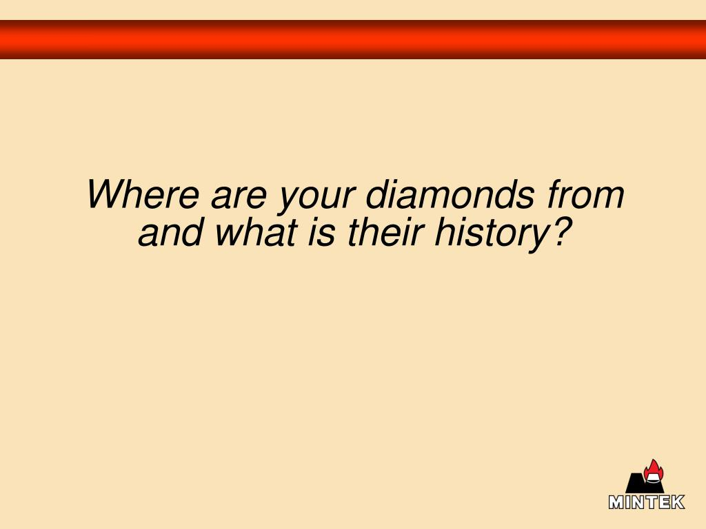 Where are your diamonds from and what is their history?