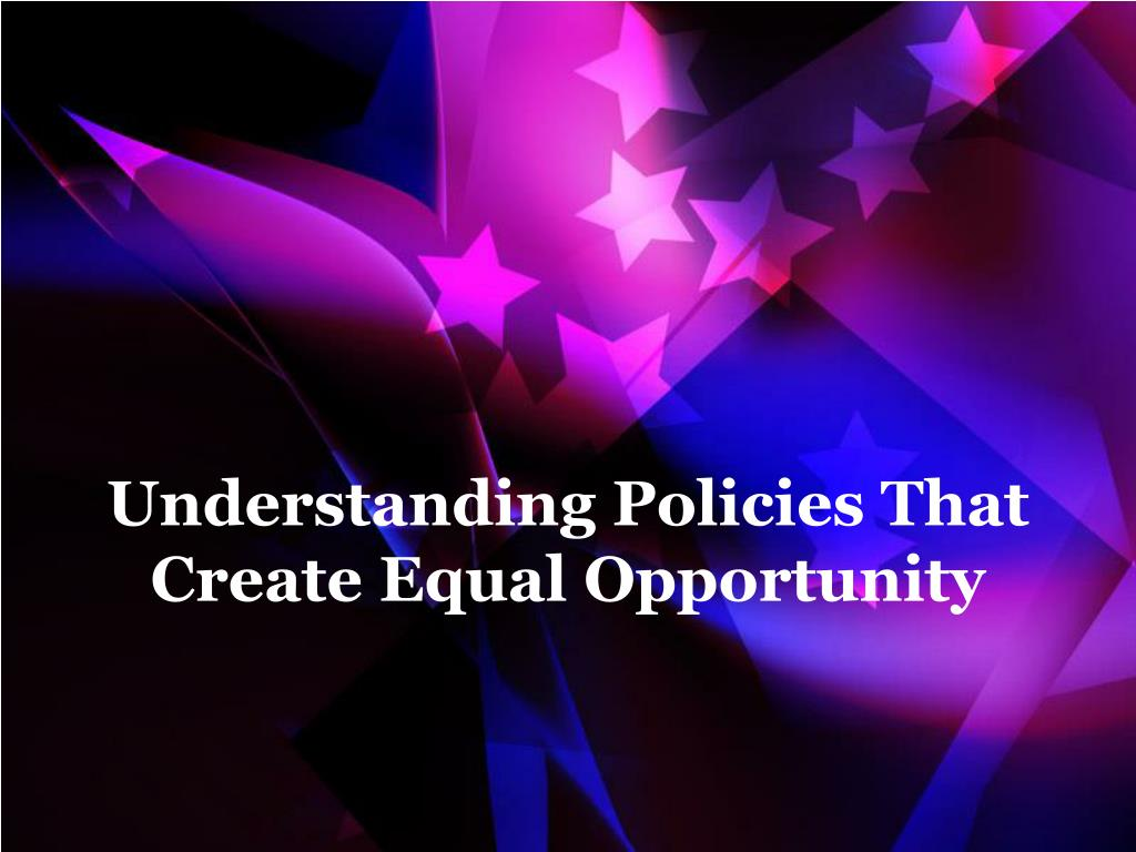 understanding policies that create equal opportunity l.