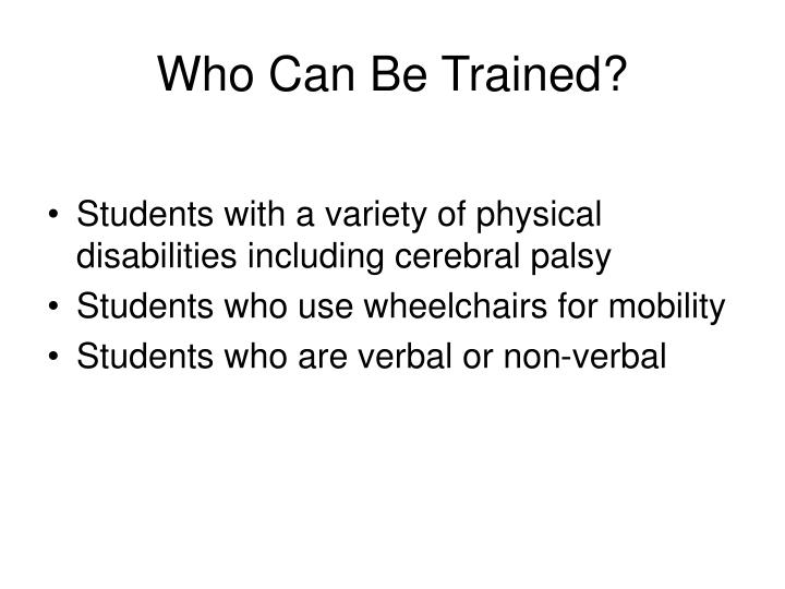 Who can be trained
