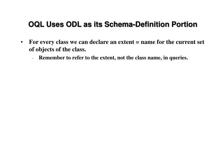 OQL Uses ODL as its Schema-Definition Portion