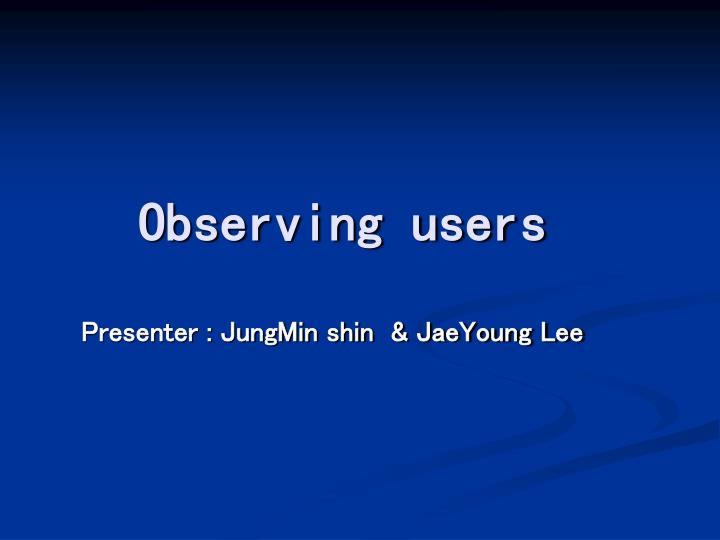 Observing users