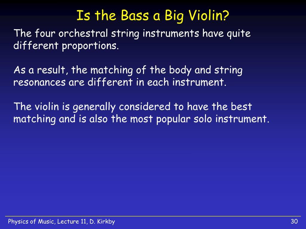Is the Bass a Big Violin?