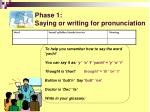 phase 1 saying or writing for pronunciation