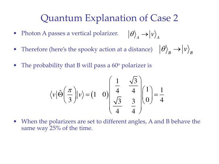Quantum Explanation of Case 2