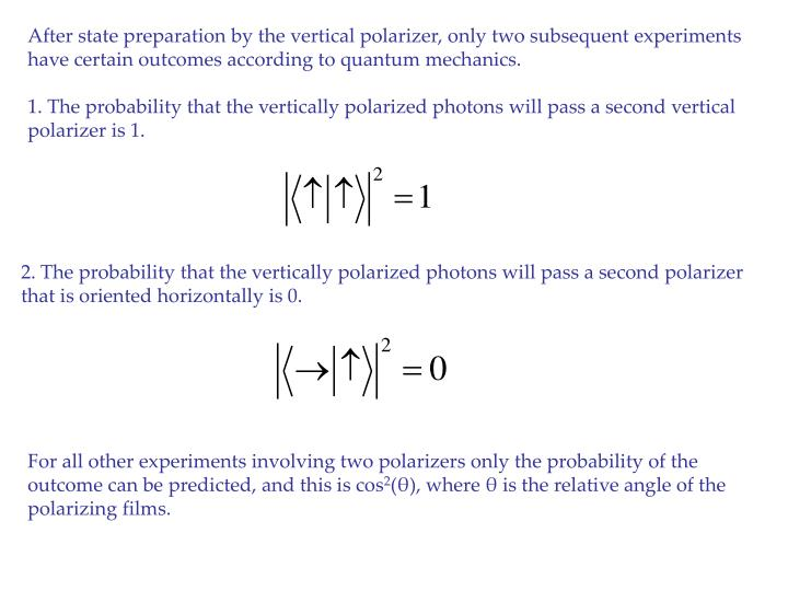 After state preparation by the vertical polarizer, only two subsequent experiments have certain outcomes according to quantum mechanics.