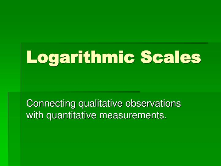 Logarithmic scales