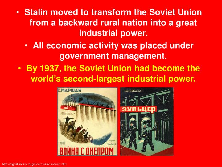Stalin moved to transform the Soviet Union from a backward rural nation into a great industrial power.