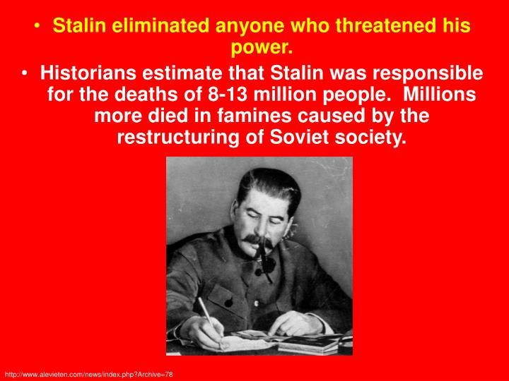 Stalin eliminated anyone who threatened his power.