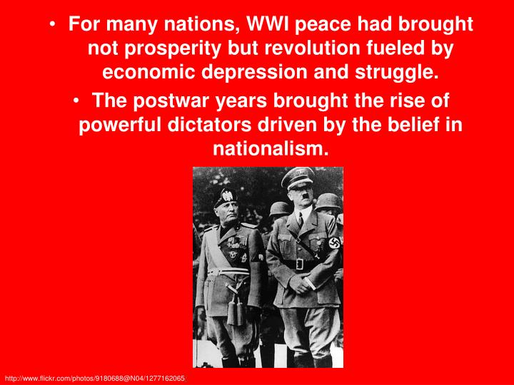 For many nations, WWI peace had brought not prosperity but revolution fueled by economic depression ...