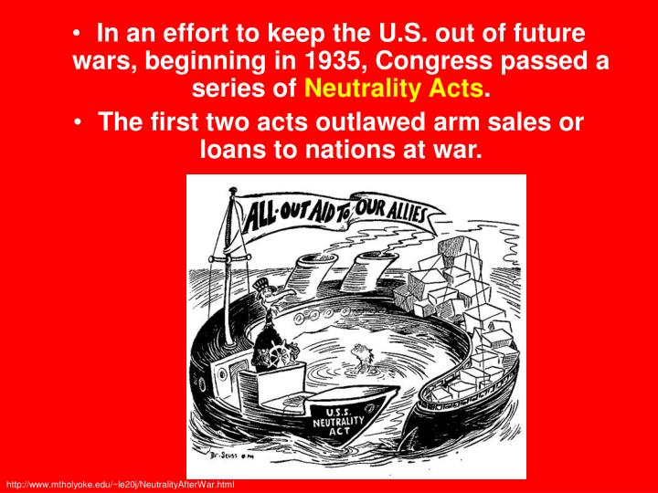 In an effort to keep the U.S. out of future wars, beginning in 1935, Congress passed a series of