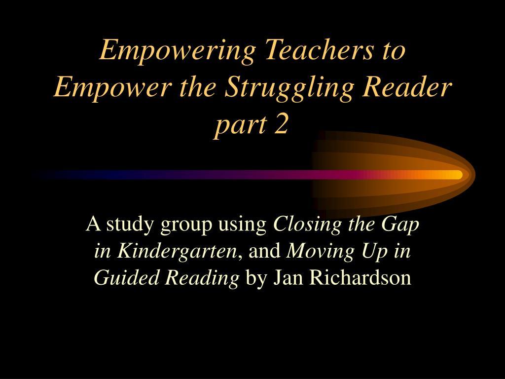 Empowering Teachers to Empower the Struggling Reader